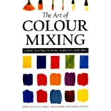 The Art of Colour Mixing: Using Watercolours, Acrylics and Oilsby John Lidzey