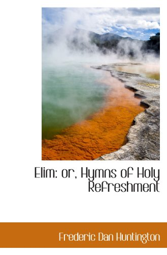 Elim: or, Hymns of Holy Refreshment
