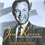 Jim Reeves The Only Jim Reeves Album You'll Ever Need
