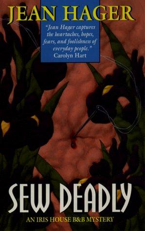 Sew Deadly : An Iris House B&B Mystery, JEAN HAGER