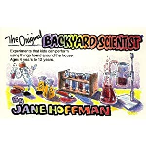 Original Backyard Scientist: Experiments That Kids Can Perform Using Things Around the House Ages 4-12