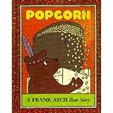 Popcorn: A Frank Asch Bear Story