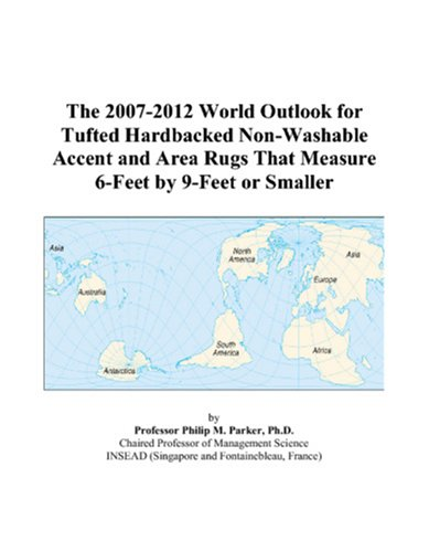 The 2007-2012 World Outlook for Tufted Hardbacked Non-Washable Accent and Area Rugs That Measure 6-Feet by 9-Feet or Smaller