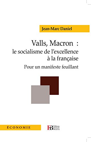Valls, Macron: le socialisme de l'excellence à la française: Pour un manifeste feuillant francais
