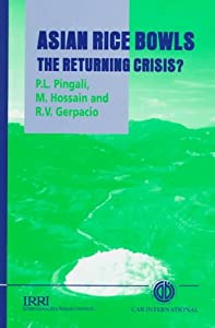 Asian Rice Bowls: The Returning Crisis? P. L. Pingali, M. Hossain and R. Gerpacio
