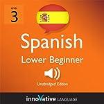 Learn Spanish - Level 3: Lower Beginner Spanish, Volume 2: Lessons 1-20 |  Innovative Language Learning
