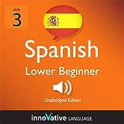 Learn Spanish - Level 3: Lower Beginner Spanish, Volume 1: Lessons 1-25: Beginner Spanish #3 |  Innovative Language Learning