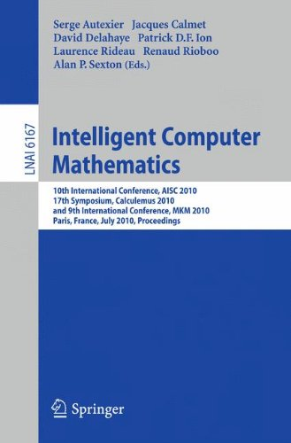 Intelligent Computer Mathematics: 10th International Conference, AISC 2010, 17th Symposium, Calculemus 2010, and 9th International Conference, MKM 2010, Paris, France, July 5-10, 2010. Proceedings