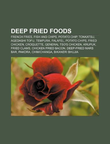 Deep fried foods: French fries, Fish and chips, Potato chip, Tonkatsu, Agedashi tofu, Tempura, Falafel, Potato chips, Fried chicken, Croquette