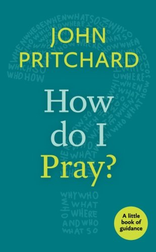 How Do I Pray?: A Little Book of Guidance