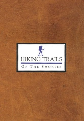Hiking Trails of the Smokies, Great Smoky Mountains Natural History Association Staff; Ben (illustrator) Hillman