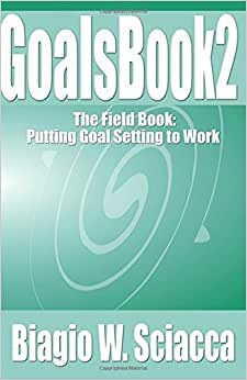 GoalsBook 2: The Field Book. Putting Goal Setting To Work (Volume 2)