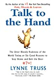 Talk to the Hand: The Utter Bloody Rudeness of the World Today, or Six Good Reasons to Stay Home and Bolt the Door (1592402402) by Lynne Truss