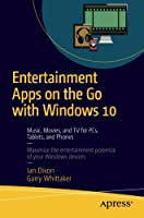 Entertainment Apps On the Go with Windows 10: Music, Movies, and TV for PCs, Tablets, and Phones Front Cover