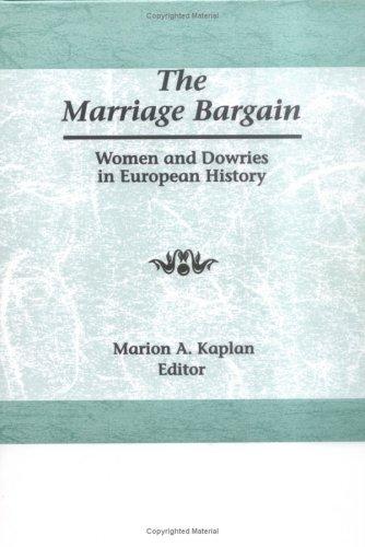 Marriage Bargain: Women and Dowries in European History, MARION KAPLAN