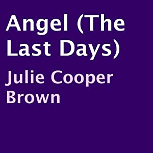 Angel: The Last Days, Book 3 | [Julie Cooper Brown]