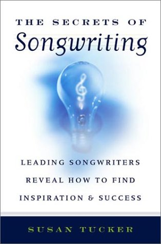 Secrets of Songwriting : Leading Songwriters Reveal How to Find Inspiration and Success, SUSAN TUCKER