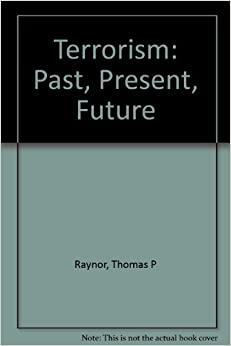 terrorism past present and future Terrorism, counterterrorist operations, dynamic network analysis,  analysis  as an approach to combat terrorism: past, present, and future.