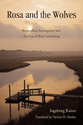 Rosa and the Wolves: Biographical Investigation into the Case of Rosa Luxemburg