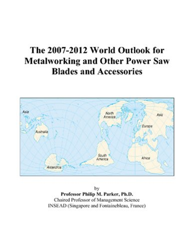 The 2007-2012 World Outlook for Metalworking and Other Power Saw Blades and Accessories
