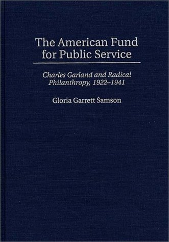 The American Fund for Public Service: Charles Garland and Radical Philanthropy, 1922-41 (Contributions in Labor Studies)