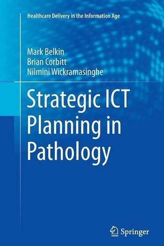 Strategic Ict Planning In Pathology (Healthcare Delivery In The Information Age)