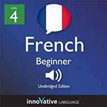 Learn French - Level 4: Beginner French, Volume 1: Lessons 1-25 (       UNABRIDGED) by Innovative Language Learning Narrated by InnovativeLanguage.com