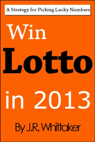 J.R. Whittaker - Win Lotto in 2013 (A Strategy for Picking Lucky Numbers)