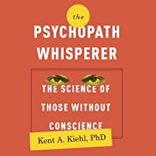 The Psychopath Whisperer: The Science of Those Without Conscience (       UNABRIDGED) by Kent A. Kiehl Narrated by Kevin Pariseau