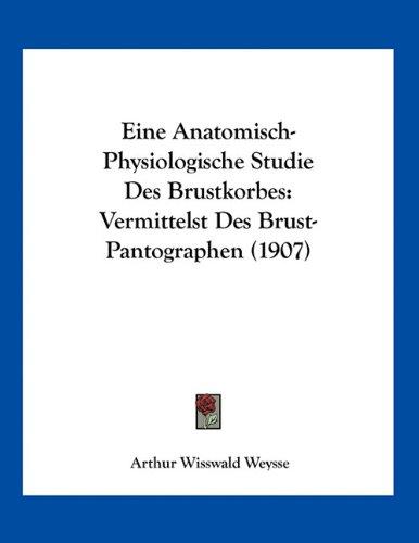 Eine Anatomisch-Physiologische Studie Des Brustkorbes: Vermittelst Des Brust-Pantographen (1907)