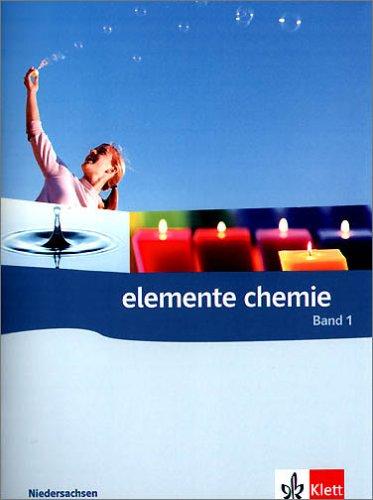 Elemente Chemie. Unterrichtswerk für Chemie an Gymnasien: Elemente Chemie 1. Schülerband. Niedersachsen: Unterrichtswerk für Gymnasien. 5. - 6. Schuljahr: BD 1