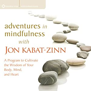 Adventures in Mindfulness: A Program to Cultivate the Wisdom of Your Body, Mind, and Heart | [Jon Kabat-Zinn]