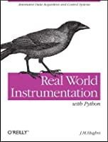 Real World Instrumentation with Python: Automated Data Acquisition and Control Systems ebook download