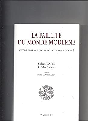 La faillite du monde moderne - aux premières loges d'un chaos planifié par Salim Laïbi