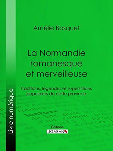 La Normandie romanesque et merveilleuse: Traditions, légendes et superstitions populaires de cette province
