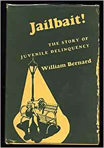 Jailbait;: The story of juvenile delinquency: Bernard Williams: Amazon