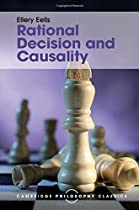 Rational Decision And Causality (cambridge Philosophy Classics)