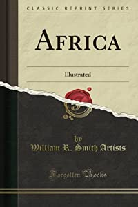 Africa: Illustrated (Classic Reprint) William R. Smith Artists