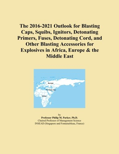 The 2016-2021 Outlook for Blasting Caps, Squibs, Ignitors, Detonating Primers, Fuses, Detonating Cord, and Other Blasting Accessories for Explosives in Africa, Europe & the Middle East (Primer Cord compare prices)