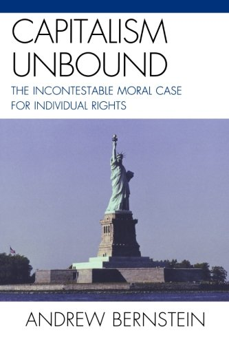 Capitalism Unbound: The Incontestable Moral Case for Individual Rights
