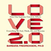 Love 2.0: How Our Supreme Emotion Affects Everything We Feel, Think, Do, and Become | [Barbara Fredrickson]