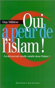 Qui a peur de l'islam ! La démocratie est-elle soluble dans l'islam ? par Guy Millière
