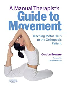 A Manual Therapist's Guide to Movement: Teaching Motor Skills to