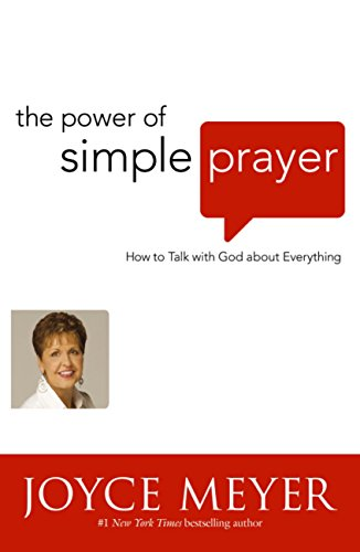 Joyce Meyer - The Power of Simple Prayer: How to Talk to God About Everything (English Edition)