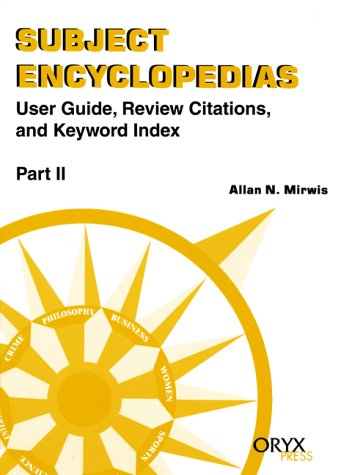 Subject Encyclopedias: User Guide, Review Citations, And Keyword Index [Parts I & Ii]