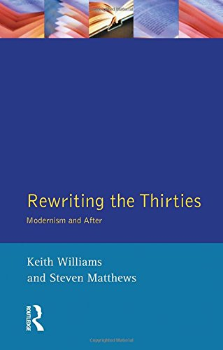 Rewriting the Thirties: Modernism and After (Longman Studies In Twentieth Century Literature)