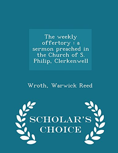 The weekly offertory: a sermon preached in the Church of S. Philip, Clerkenwell - Scholar's Choice Edition