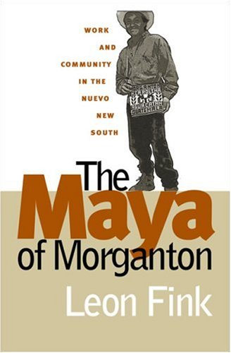 The Maya of Morganton: Work and Community in the Nuevo...