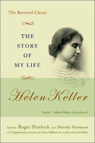 Story of My Life : Helen Keller : The Restored Classic 1903-2003, HELEN KELLER, ROGER SHATTUCK, DOROTHY HERRMANN