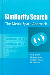 Similarity Search: The Metric Space Approach (Advances in Database Systems) Pavel (Author) on Nov-01-2005 Hardcover Similarity Search: The Metric Space Approach SIMILARITY SEARCH: THE METRIC SPACE APPROACH